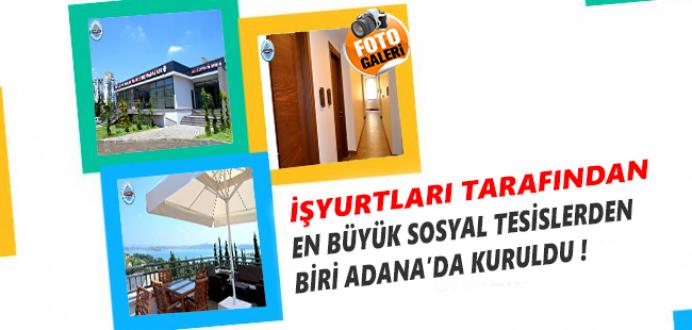 İşyurtları Tarafından En Büyük Sosyal Tesislerden Biri Adana'da Kuruldu !